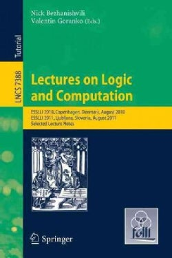 Lectures on Logic and Computation: Esslli 2010, Copenhagen, Denmark, August 2010, Esslli 2011, Ljubljana, Sloveni... (Paperback)