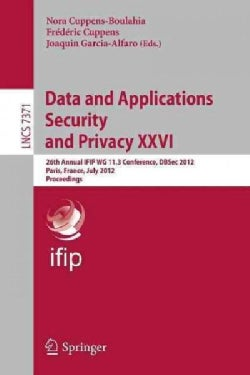 Data and Applications Security and Privacy Xxvi: 26th Annual Ifip Wg 11.3 Conference, Dbsec 2012, Paris, France, ... (Paperback)
