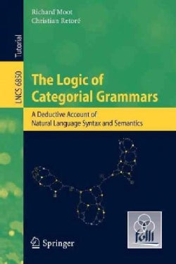 The Logic of Categorial Grammars: A Deductive Account of Natural Language Syntax and Semantics (Paperback)