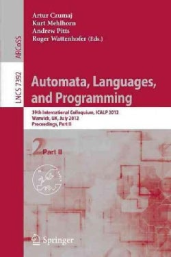 Automata, Languages, and Programming: Proceedings of the 39th International Colloquium, Icalp 2012, Warwick, Uk, ... (Paperback)
