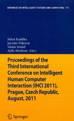 Proceedings of the Third International Conference on Intelligent Human Computer Interaction (IHCI 2011), Prague, ... (Paperback)