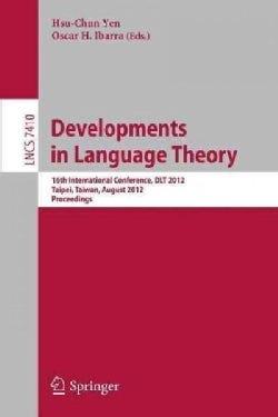 Developments in Language Theory: 16th International Conference, Dlt 2012, Taipei, Taiwan, August 14-17, 2012, Pro... (Paperback)