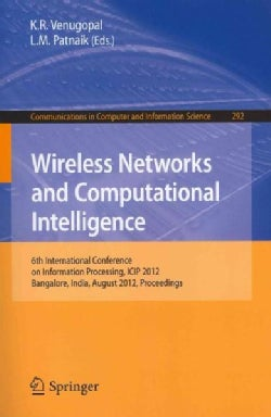 Wireless Networks and Computational Intelligence: 6th International Conference on Information Processing, ICIP 20... (Paperback)