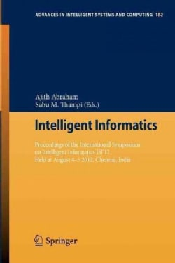 Intelligent Informatics: Proceedings of the International Symposium on Intelligent Informatics Isi'12 Held at Aug... (Paperback)