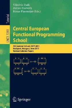 Central European Functional Programming School: 4th Summer School, Cefp 2011, Budapest, Hungary, June 14-24, 2011... (Paperback)