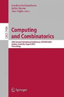 Computing and Combinatorics: 18th Annual International Conference, Cocoon 2012, Sydney, Australia, August 20-22, ... (Paperback)