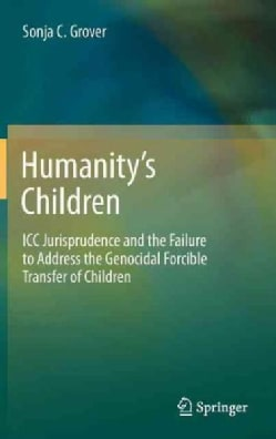 Humanity's Children: Icc Jurisprudence and the Failure to Address the Genocidal Forcible Transfer of Children (Hardcover)