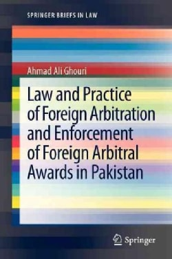 Law and Practice of Foreign Arbitration and Enforcement of Foreign Arbitral Awards in Pakistan: Law, Practice and... (Paperback)