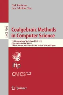 Coalgebraic Methods in Computer Science: 11th International Workshop, Cmcs 2012, Colocated With Etaps 2012, Talli... (Paperback)