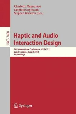 Haptic and Audio Interaction Design: 7th International Conference, Haid 2012, Lund, Sweden, August 23-24, 2012, P... (Paperback)