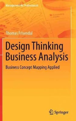 Design Thinking Business Analysis: Business Concept Mapping Applied (Hardcover)
