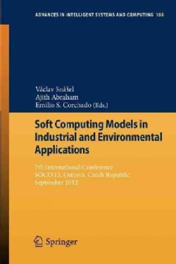 Soft Computing Models in Industrial and Environmental Applications: 7th International Conference, Soco12, Os... (Paperback)