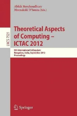 Theoretical Aspects of Computing - Ictac 2012: 9th International Colloquium, Bangalore, India, September 24-27, 2... (Paperback)