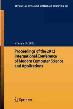 Proceedings of the 2012 International Conference of Modern Computer Science and Applications (Paperback)