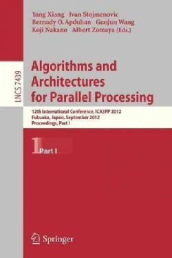 Algorithms and Architectures for Parallel Processing: 12th International Conference, Ica3pp 2012, Fukuoka, Japan,... (Paperback)