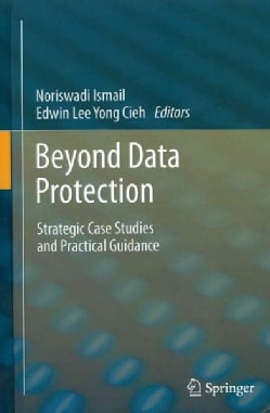 Beyond Data Protection: Strategic Case Studies and Practical Guidance (Hardcover)