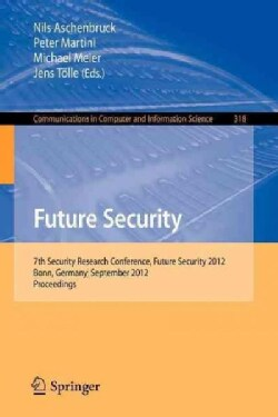 Future Security: 7th Security Research Conference, Future Security 2012, Bonn, Germany, September 4-6, 2012. Proc... (Paperback)
