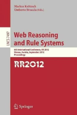 Web Reasoning and Rule Systems: 6th International Conference, Rr 2012, Vienna, Austria, September 10-12, 2012, Pr... (Paperback)