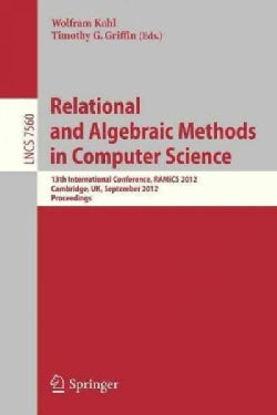 Relational and Algebraic Methods in Computer Science: 13th International Conference, Ramics 2012, Cambridge, Unit... (Paperback)