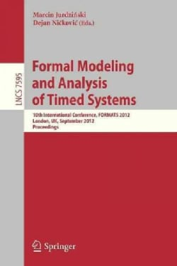 Formal Modeling and Analysis of Timed Systems: 10th International Conference, Formats 2012, London, Uk, September... (Paperback)