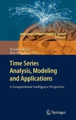 Time Series Analysis, Modeling and Applications: A Computational Intelligence Perspective (Hardcover)