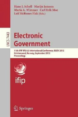 Electronic Government: 11th Ifip Wg 8.5 International Conference, Egov 2012, Kristiansand, Norway, September 3-6,... (Paperback)
