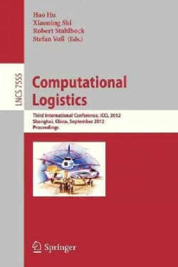 Computational Logistics: Third International Conference, Iccl 2012, Shanghai, China, September 24-26, 2012, Proce... (Paperback)
