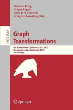 Graph Transformation: 6th International Conference, Icgt 2012, Bremen, Germany, September 24-29, 2012, Proceedings (Paperback)