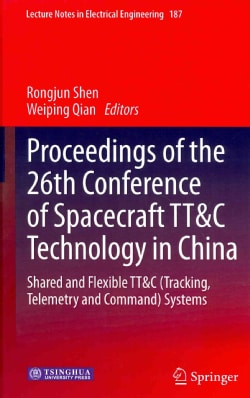Proceedings of the 26th Conference of Spacecraft TT&C Technology in China: Shared and Flexible TT&C (Tracking, Te... (Hardcover)