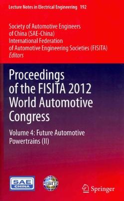 Proceedings of the FISITA 2012 World Automotive Congress: Future Automotive Powertrains (Hardcover)