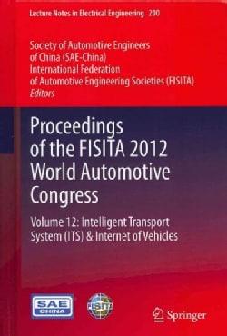 Proceedings of the FISITA 2012 World Automotive Congress: Intelligent Transport System(ITS) & Internet of Vehicles (Hardcover)