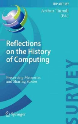 Reflections on the History of Computing: Preserving Memories and Sharing Stories (Hardcover)