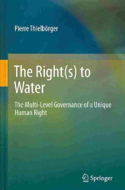 The Right(s) to Water: The Multi-Level Governance of a Unique Human Right (Hardcover)