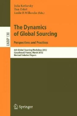 The Dynamics of Global Sourcing: Perspectives and Practices: 6th Global Sourcing Workshop 2012, Courchevel, Franc... (Paperback)