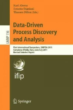 Data-driven Process Discovery and Analysis: First International Symposium, Simpda 2011, Campione Dæitalia, It... (Paperback)