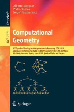 Computational Geometry: XIV Spanish Meeting on Computational Geometry, EGC 2011, Dedicated to Ferran Hurtado on t... (Paperback)