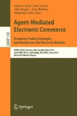 Agent-Mediated Electronic Commerce, Designing Trading Strategies and Mechanisms for Electronic Markets: Amec 2010... (Paperback)