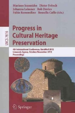 Progress in Cultural Heritage Preservation: 4th International Conference, Euromed 2012, Lemessos, Cyprus, October... (Paperback)