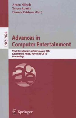 Advances in Computer Entertainment: 9th International Conference, Ace 2012, Kathmandu, Nepal, November 3-5, 2012,... (Paperback)