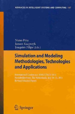 Simulation and Modeling Methodologies, Technologies and Applications: International Conference, SIMULTECH 2011 No... (Paperback)