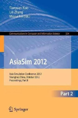 AsiaSim 2012: Asia Simulation Conference 2012, Shanghai, China, October 27-30, 2012. Proceedings, Part II (Paperback)