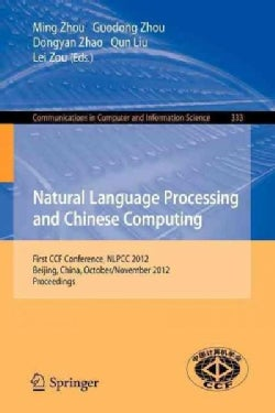 Natural Language Processing and Chinese Computing: First Ccf Conference, Nlpcc 2012, Beijing, China, October 31-n... (Paperback)
