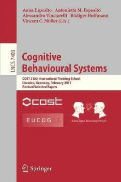 Cognitive Behavioural Systems: Cost 2102 International Training School, Dresden, Germany, February 21-26, 2011, R... (Paperback)