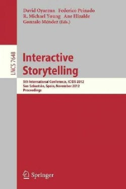 Interactive Storytelling: 5th International Conference, Icids 2012, San Sebastian, Spain, November 12-15, 2012. P... (Paperback)