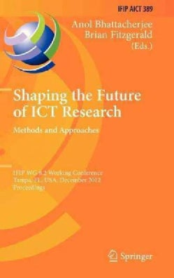 Shaping the Future of Ict Research: Methods and Approaches; Ifip Wg 8.2 Working Conference, Tampa, Fl, USA, Decem... (Hardcover)