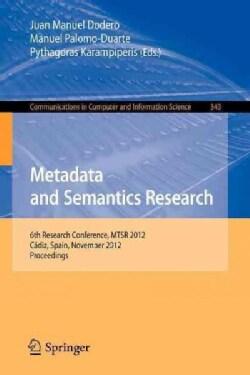 Metadata and Semantics Research: 6th Research Conference, Mtsr 2012, Cadiz, Spain, November 28-30, 2012. Proceedings (Paperback)