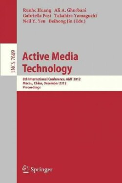 Active Media Technology: 8th International Conference, Amt 2012, Macau, China, December 4-7, 2012, Proceedings (Paperback)