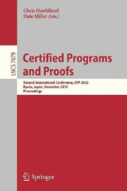 Certified Programs and Proofs: Second International Conference, Cpp 2012, Kyoto, Japan, December 13-15, 2012, Pro... (Paperback)