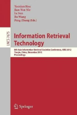 Information Retrieval Technology: 8th Asia Information Retrieval Societies Conference, Airs 2012, Tianjin, China,... (Paperback)