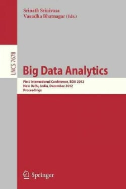 Big Data Analytics: First International Conference, Bda 2012, New Delhi, India, December 24-26, 2012, Proceedings (Paperback)